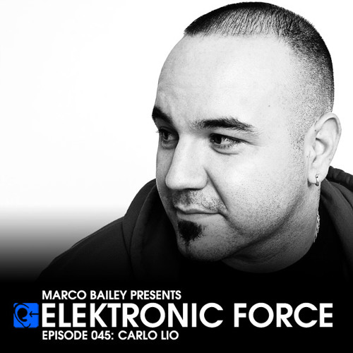 Elektronic Force Podcast 045 with Carlo Lio
