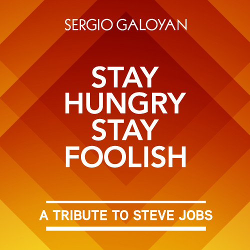 Sergio Galoyan - Stay Hungry, Stay Foolish