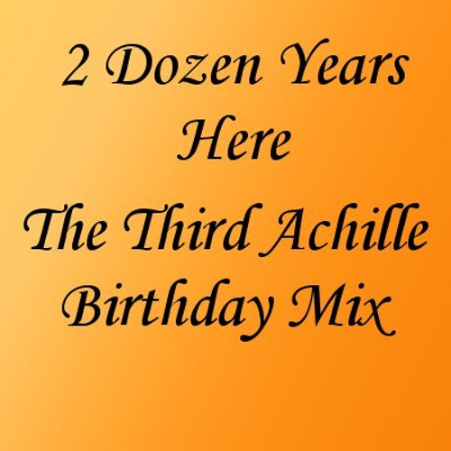 2 Dozen Years Here: The Third Achille Birthday Mix