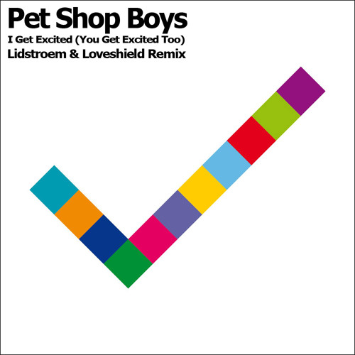 Pet Shop Boys - I Get Excited (Lidstroem & Loveshield Remix)