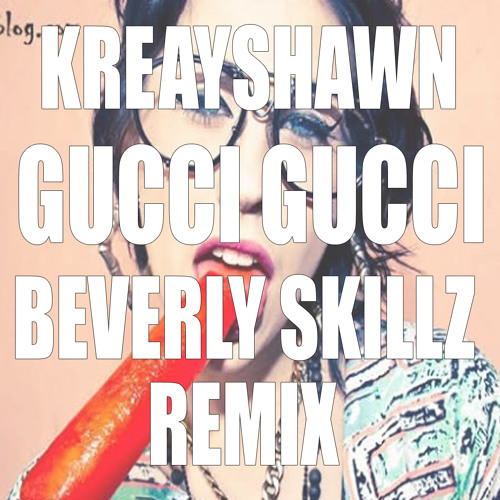 Kreayshawn- Gucci Gucci (Beverly Skillz Remix)