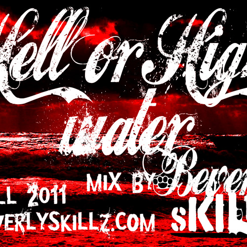 Beverly Skillz- The Hell or High Water Mix- Fall 2011