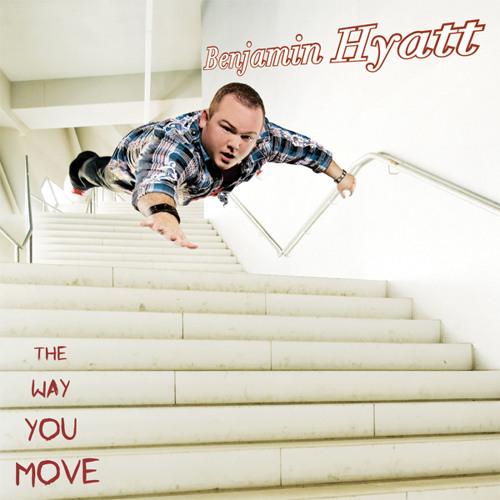 Ben Hyatt - The Way You Move