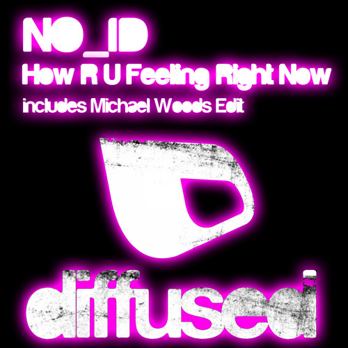 "NO_ID -  ""How R U Feeling Right Now (Michael Woods Edit)"" [Preview]"