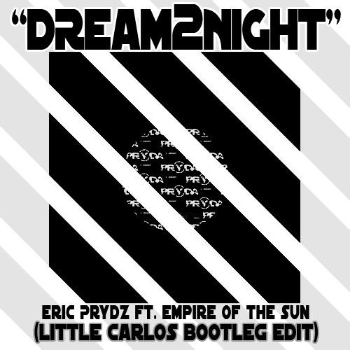 Eric Prydz Ft. Empire of The Sun - Dream2Night (Little Carlos Bootleg Edit)