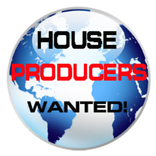 House Producers Wanted