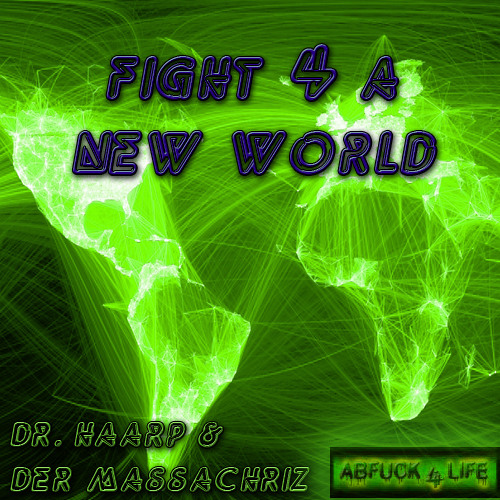 Dr. HAARP & Der Massachriz - Fight 4 a new World