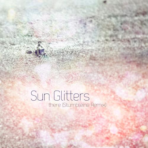 Sun Glitters - there (Stumbleine Remix)