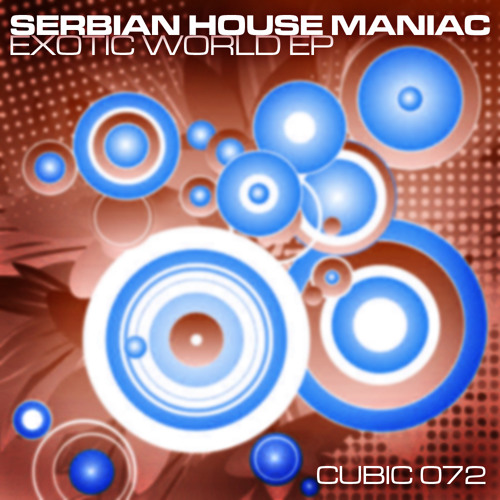 Serbian House Maniac - Exotic World EP - Cubic Records - CUBIC072
