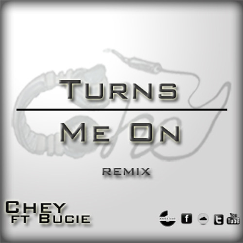 Chey ft Bucie Turn Me On Remix