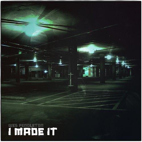 Wes Pendleton - I Made It