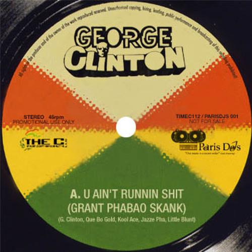 George Clinton - U Aint Runnin Shit (Grant Phabao)