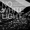 NO WHITE LIGHT