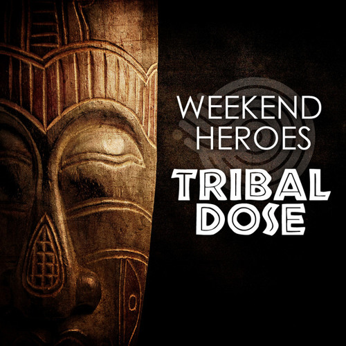 Weekend Heroes - Tribal Dose | 2011