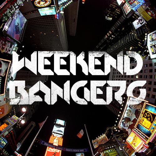 WEEKEND BANGERS