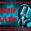 Bum Bam Tony L, ft  Phat Lyrics , Rafy LIbreria