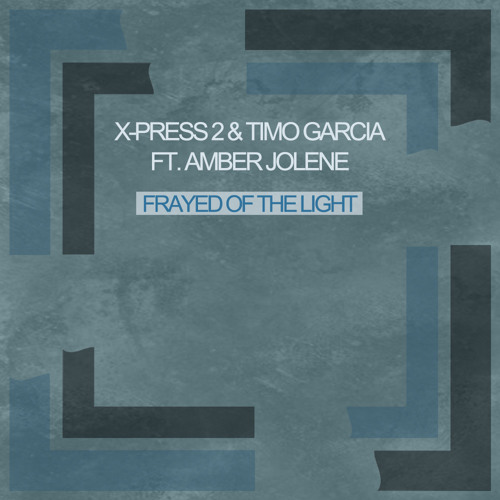 X-Press 2 & Timo Garcia - Frayed Of The Light feat Amber Jolene [Skint Records]