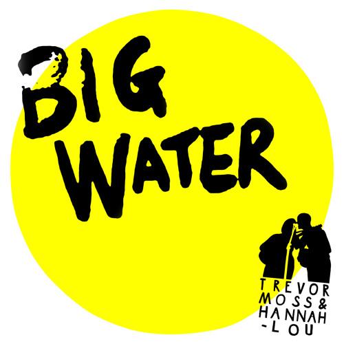 HVN234 - Trevor Moss & Hannah-Lou 'Big Water'