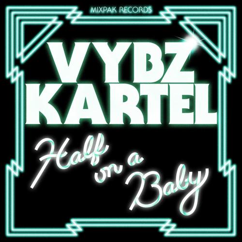 Vybz Kartel - Half On A Baby (Remixes) EP