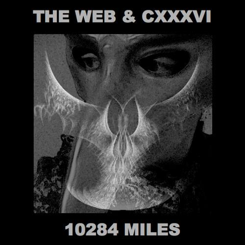 THE WEB & CXXXVI - 10284 Miles (2012)