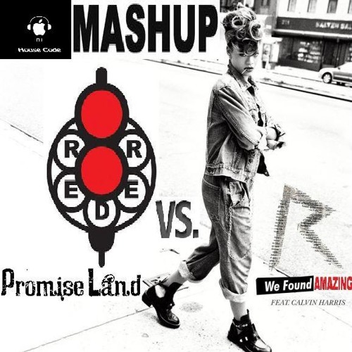 Download Rihanna & Calvin Harris Vs Reder8 Vs Promise Land - We Found Amazing (House Code Mash Up)