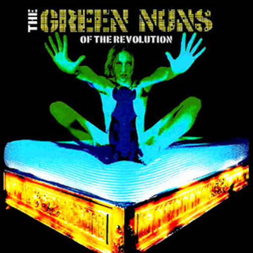 The Green Nuns Of The Revolution - Rock Bitch
