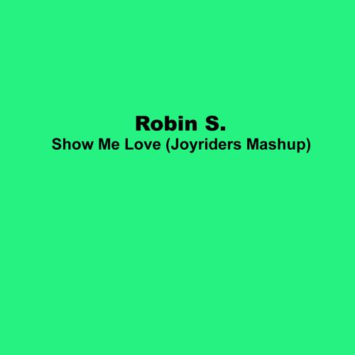 Robin S. | Show Me Love (Joyriders Mashup)