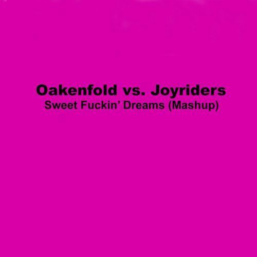Oakenfold vs. Joyriders | Sweet Fuckin' Dreams | Mashup