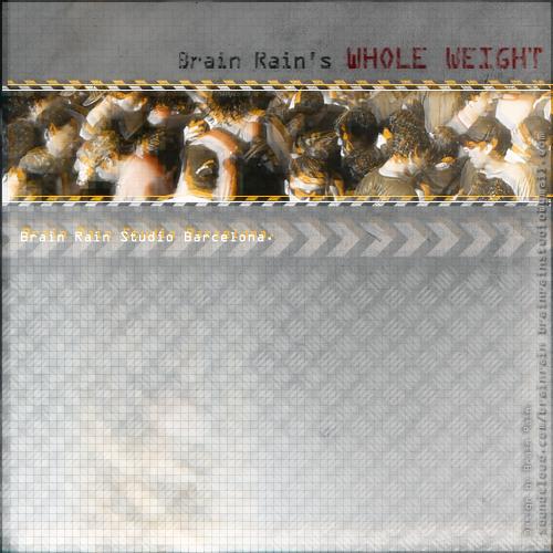 Brain Rain - Whole Weight (IND-08) [DEMO 01] [WORK IN PROGRESS].