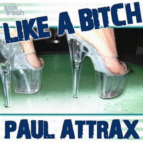 Paul Attrax - Like A Bitch