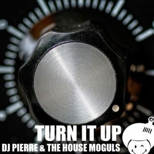 "DJ Pierre & The House Moguls ""Turn It Up"""