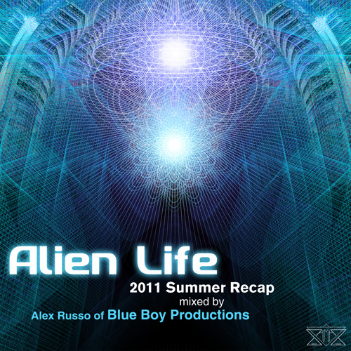 Alien Life 2011 Summer Recap Mixed by Alex Russo of Blue Boy Productions