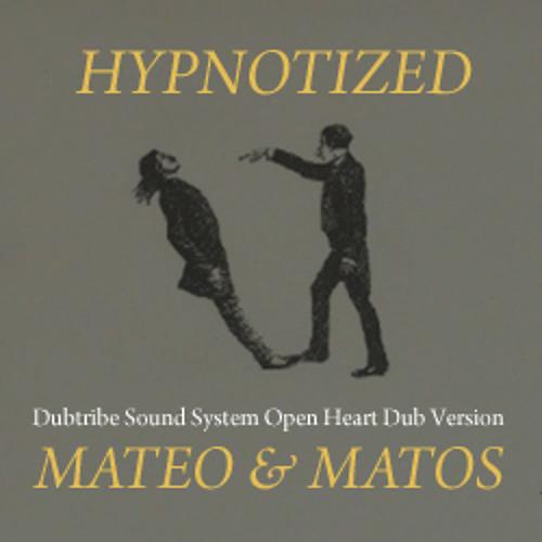 Hypnotized - Dubtribe Sound System Open Heart Dub Version - Mateo & Matos