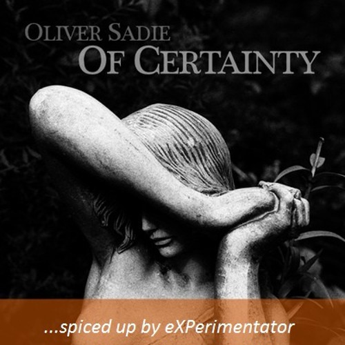 Oliver Sadie - Of Certainty - spiced up by eXPerimentator