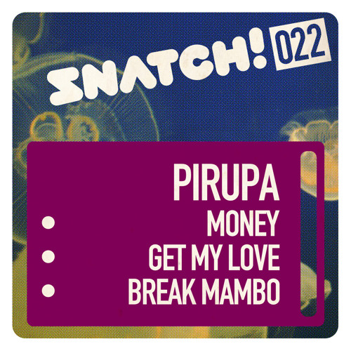 SNATCH! 022 PIRUPA EP (OUT ON BEATPORT!!)