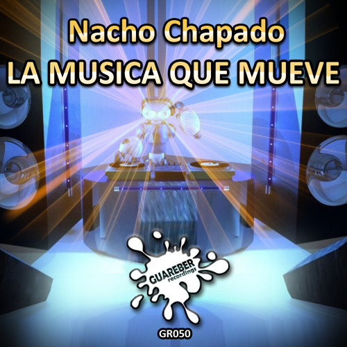 Nacho Chapado - La Musica Que Mueve (Original Vox Mix)
