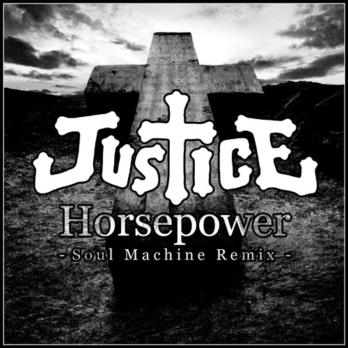 Justice - Horsepower (Soul Machine Remix) **FREE DOWNLOAD**