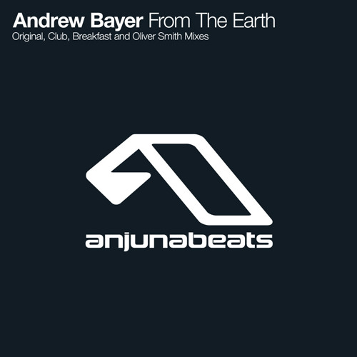 Andrew Bayer - From The Earth (Oliver Smith Remix)