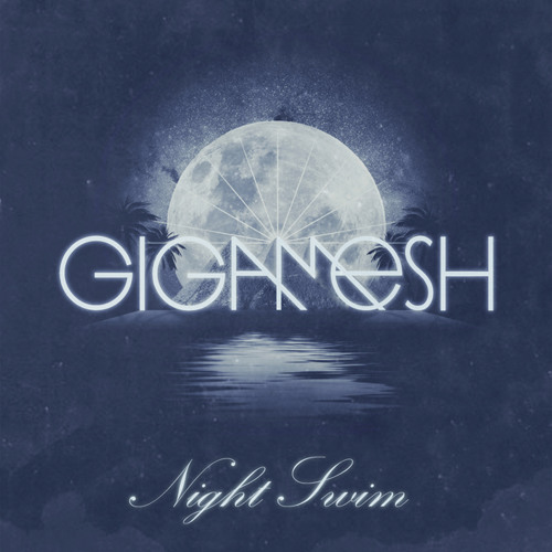 Gigamesh - Night Swim