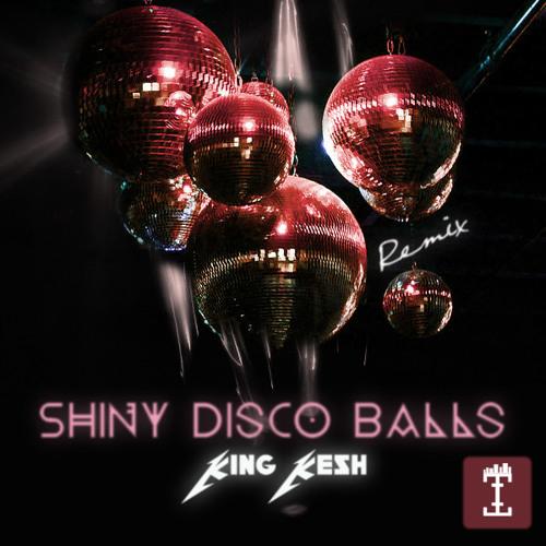 Shiny Disco Balls (King Kesh Remix)