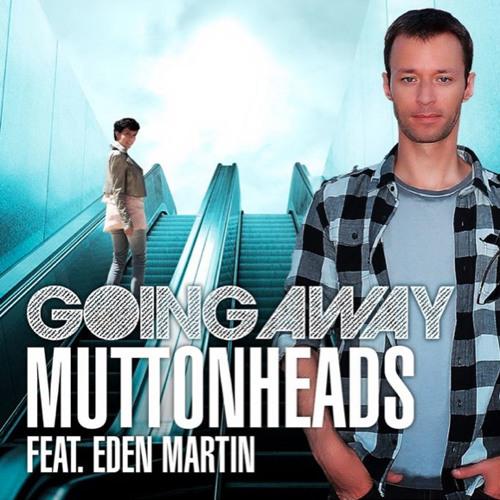 "Muttonheads Feat Eden Martin ""Going Away"" (Danny Wild Rmx) Preview"