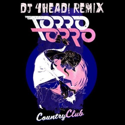 Torro Torro - Country Club (DJ 4HEAD! remix) FAVORITE IF YOU LIKE IT!