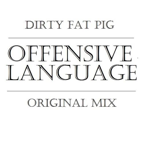 Dirty Fat Pig - Offensive Language (Original Mix)