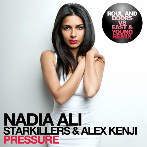 Nadia Ali, Starkillers & Alex Kenji - Pressure Roul and Doors VS East & Young Remix