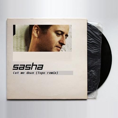 Sasha - Cut Me Down (Topo Remix)
