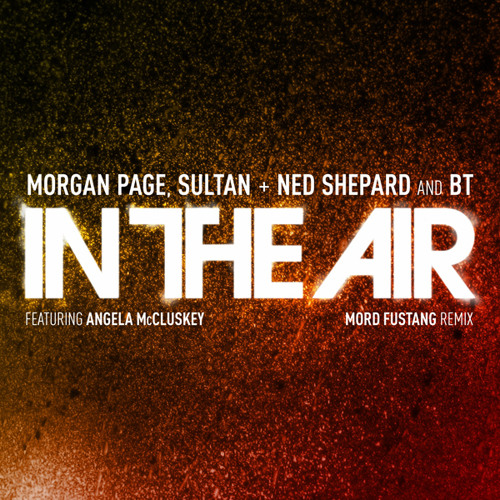 Morgan Page, Sultan + Ned Shepard, and BT - In The Air feat. Angela McCluskey (Mord Fustang Remix)