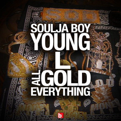 Soulja Boy and Young L - All Gold Everything