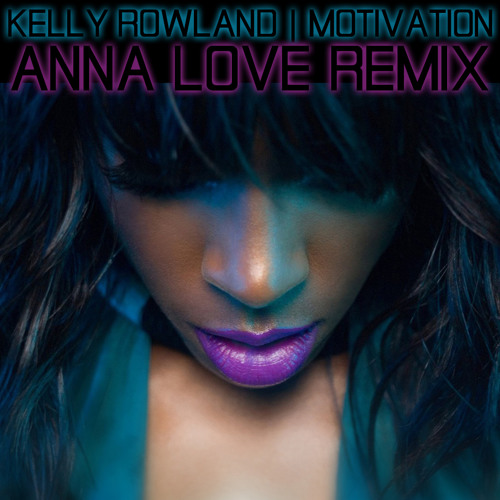 Motivation- Kelly Rowland (AnnaLove Remix) (FREE DOWNLOAD)