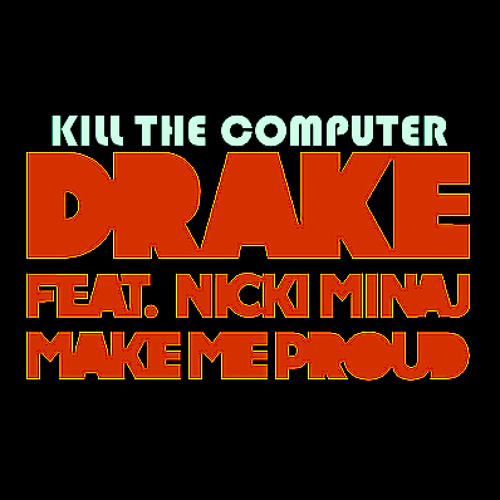 Drake: Make Me Proud Feat. Nicki Minaj (Kill The Computer Dubstep Remix)