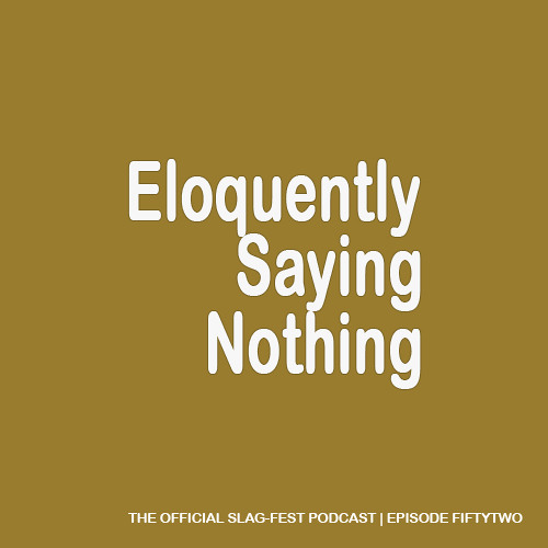 ESN052 : Eloquently Saying Nothing 052